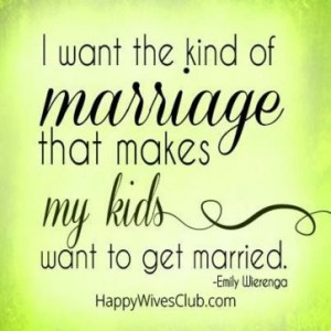 Marriage to inspire kids to want marriage 2-17-2016